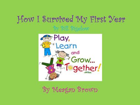 How I Survived My First Year By Bill Bigelow By Meagan Brown.