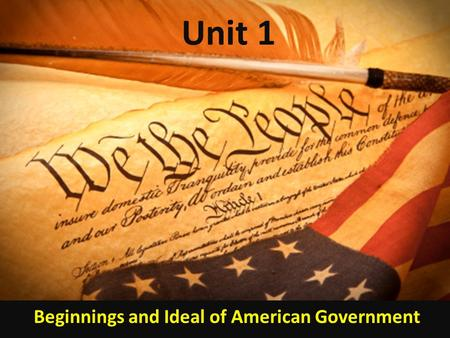 Unit 1 Beginnings and Ideal of American Government.