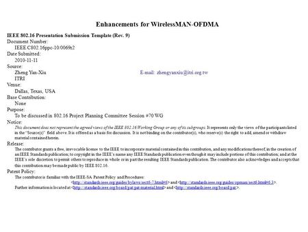 Enhancements for WirelessMAN-OFDMA IEEE 802.16 Presentation Submission Template (Rev. 9) Document Number: IEEE C802.16ppc-10/0069r2 Date Submitted: 2010-11-11.