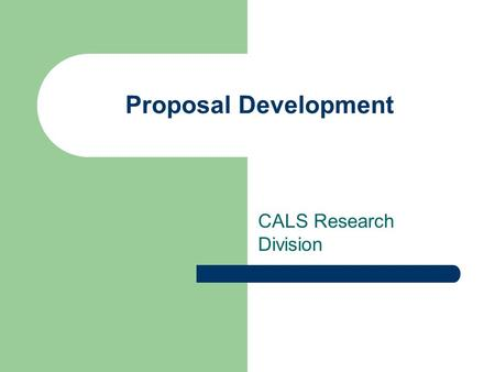 Proposal Development CALS Research Division. What we'll cover Who do we apply to Steps in proposal development – Reading the RFP – WISPER record – Roles.