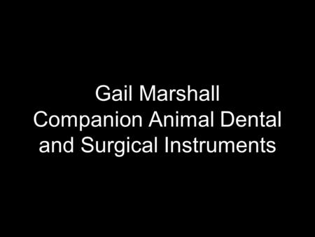 Gail Marshall Companion Animal Dental and Surgical Instruments.