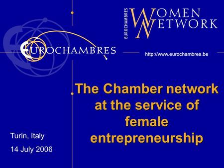 The Chamber network at the service of female entrepreneurship  Turin, Italy 14 July 2006.