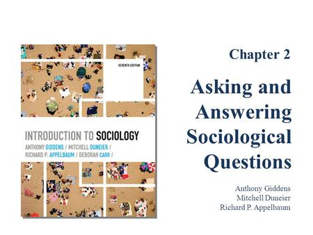 Chapter 2 Asking and Answering Sociological Questions Anthony Giddens Mitchell Duneier Richard P. Appelbaum.