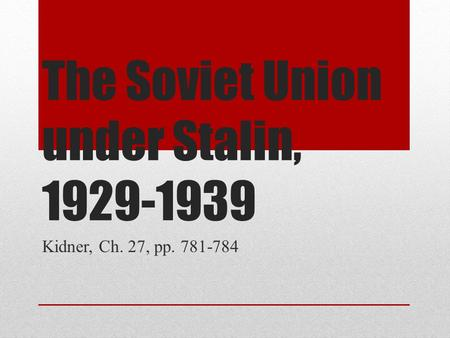 The Soviet Union under Stalin, 1929-1939 Kidner, Ch. 27, pp. 781-784.