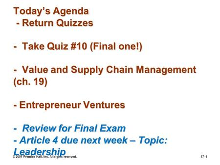 © 2007 Prentice Hall, Inc. All rights reserved.17–1 Today's Agenda - Return Quizzes - Take Quiz #10 (Final one!) - Value and Supply Chain Management (ch.