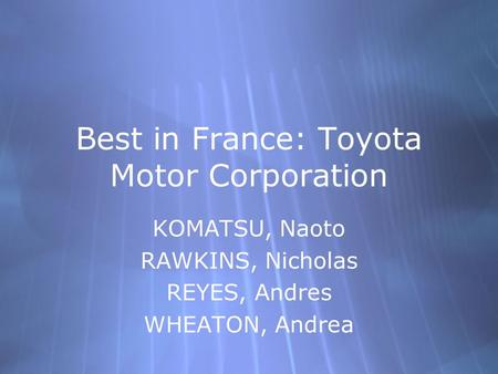 Best in France: Toyota Motor Corporation KOMATSU, Naoto RAWKINS, Nicholas REYES, Andres WHEATON, Andrea KOMATSU, Naoto RAWKINS, Nicholas REYES, Andres.