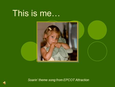 This is me… Soarin' theme song from EPCOT Attraction.