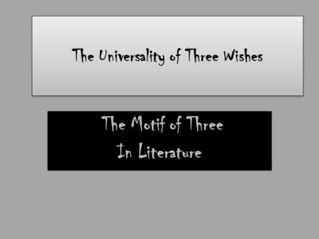 The Universality of Three Wishes The Motif of Three In Literature.