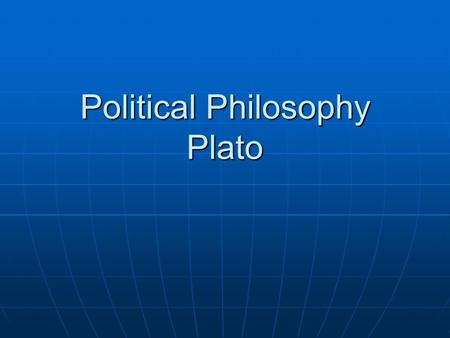 Political Philosophy Plato. Common Good Plato believed that people were at their best when they acted in the common good or all in society. Plato believed.