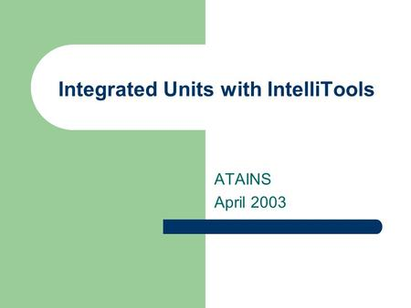 Integrated Units with IntelliTools ATAINS April 2003.