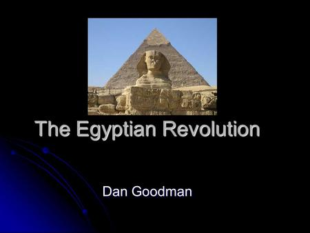 The Egyptian Revolution Dan Goodman. Overview Of What Has Happened Overview Of What Has Happened Recently protestors in Egypt flooded the capital of Egypt.