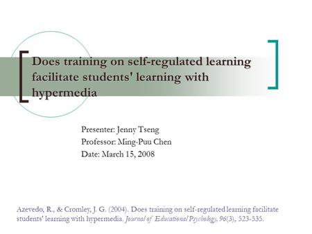 Does training on self-regulated learning facilitate students' learning with hypermedia Presenter: Jenny Tseng Professor: Ming-Puu Chen Date: March 15,