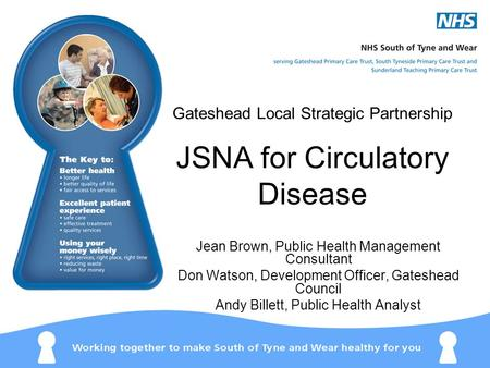 Gateshead Local Strategic Partnership JSNA for Circulatory Disease Jean Brown, Public Health Management Consultant Don Watson, Development Officer, Gateshead.