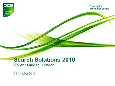 Search Solutions 2010 Covent Garden, London 21 October 2010.