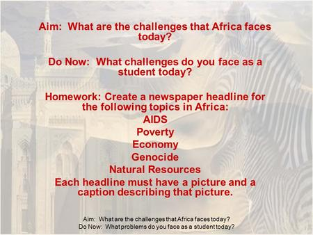 Aim: What are the challenges that Africa faces today? Do Now: What problems do you face as a student today? Aim: What are the challenges that Africa faces.