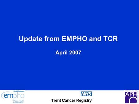 Update from EMPHO and TCR April 2007. Small Area Database (Dave) Small area data available on EMPHO website – www.empho.org.uk Data Sets available at.