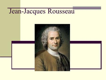"Jean-Jacques Rousseau. Content 1. Short biographie 2. ""Theory of Natural Man"" 3. The ""Social Contract"" 4. Criticism on his Theory."