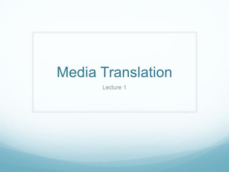 Media Translation Lecture 1. Media Media (a plural of medium) refers to any kind of format used to convey information.