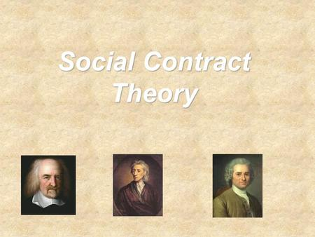 Social Contract Theory. Social Contract Theory & Significance  Social Contract Theory: Society is based upon a shared agreement of all citizens. Citizens.