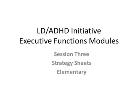 LD/ADHD Initiative Executive Functions Modules Session Three Strategy Sheets Elementary.