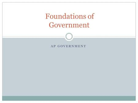 AP GOVERNMENT Foundations of Government. What is Government? Set of institutions that establish public policy Many different types and characteristics.