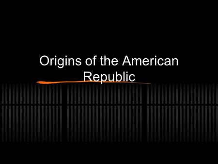Origins of the American Republic. Sources of Constitution British Customs and Traditions (Magna Carta; 1215) European Philosophers States and their colonial.