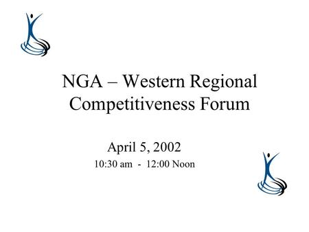 NGA – Western Regional Competitiveness Forum April 5, 2002 10:30 am - 12:00 Noon.