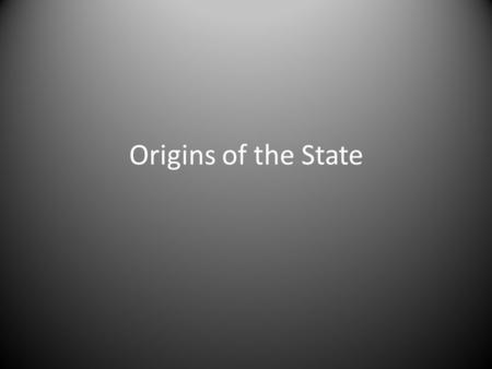 Origins of the State. Force Theory A strong person or group controlled an area forced all within it to submit to their rule That rule established population,