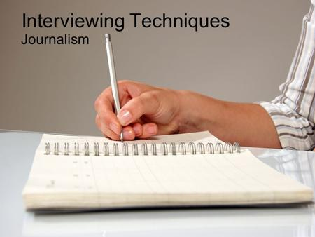 Interviewing Techniques Journalism. Interview preparation Do your homework: Learn all you can about the interviewee and the subject being discussed. Research.