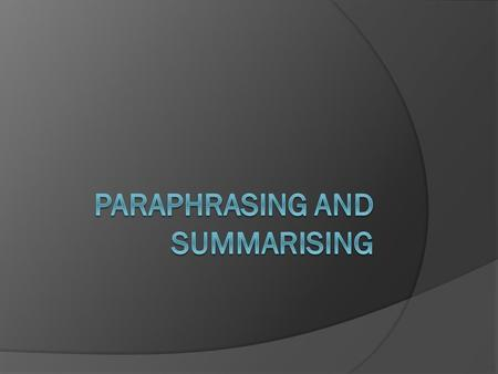 Paraphrasing  In academic writing it is often necessary to refer to other people's research  Direct quotations and paraphrasing  Paraphrasing means.