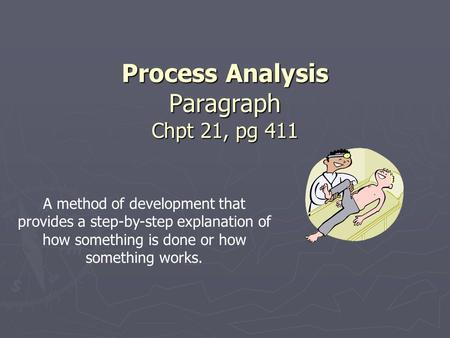 Process Analysis Paragraph Chpt 21, pg 411 A method of development that provides a step-by-step explanation of how something is done or how something works.