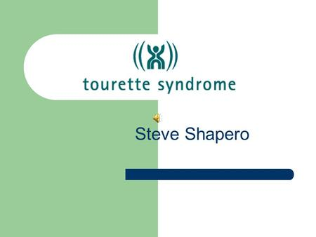 Steve Shapero. What is Tourette Syndrome? Neurological disorder Repeated involuntary body movements – Tics (blinking, twitching, shoulder shrugging –