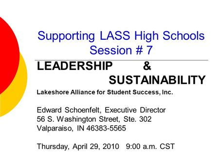 Supporting LASS High Schools Session # 7 LEADERSHIP & SUSTAINABILITY Lakeshore Alliance for Student Success, Inc. Edward Schoenfelt, Executive Director.