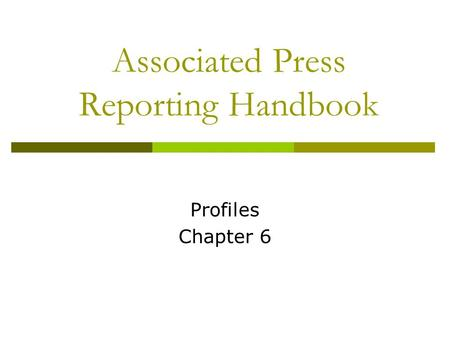 Associated Press Reporting Handbook Profiles Chapter 6.