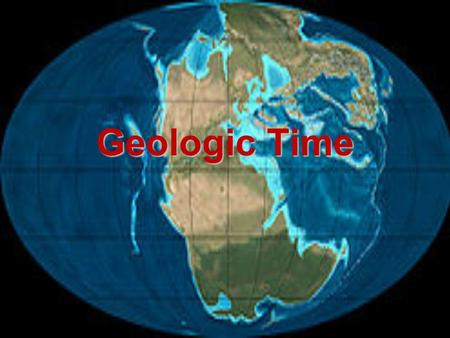 Geologic Time. The Rock Record Rocks record geological events and changing life forms UniformitarianismUniformitarianism: (James Hutton) the forces and.