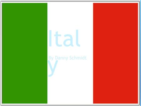 Italy By Danny Schmidt Ital y By Danny Schmidt. About Italy! Italy is a great place to eat pizza. But only if you like pizza unlike me. Italy is a place.