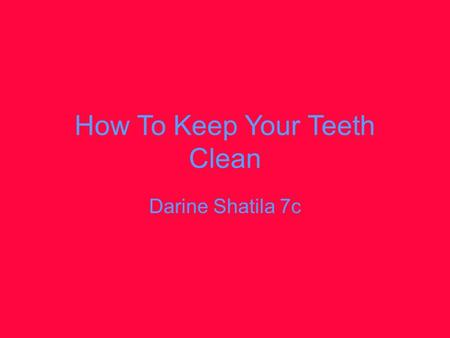 How To Keep Your Teeth Clean Darine Shatila 7c. How acids affect your teeth The following food and drinks contain acid they can ruin your teeth and instead.