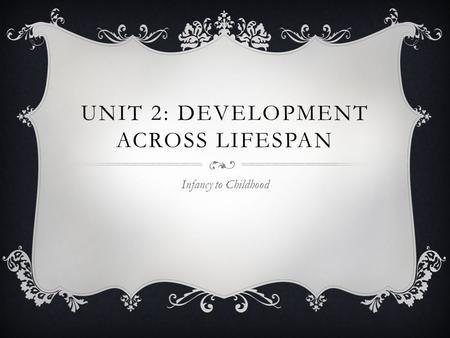 Unit 2: Development across Lifespan