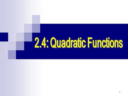 1. 2 Quadratic function Let a, b, and c be real numbers a  0. The function f (x) = ax 2 + bx + c is called a quadratic function. The graph of a quadratic.