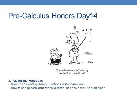 Pre-Calculus Honors Day14 2.1 Quadratic Functions - How do you write quadratic functions in standard form? - How to use quadratic functions to model and.