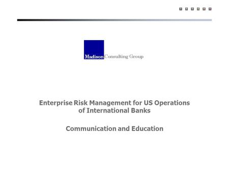 Enterprise Risk Management for US Operations of International Banks Communication and Education.