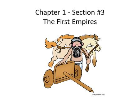 Chapter 1 - Section #3 The First Empires. The Assyrians p26-28.