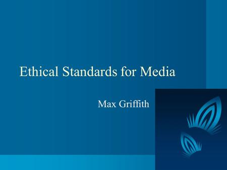 Ethical Standards for Media Max Griffith. FCC-Rules on Candidate Appearance & Advertising A station's license may be revoked if they don't allow reasonable.
