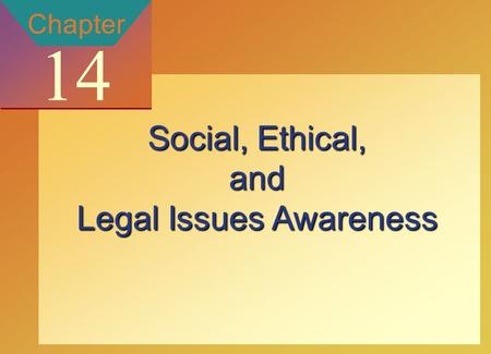 Copyright © 2002 by The McGraw-Hill Companies, Inc. All rights reserved. McGraw-Hill/Ryerson 14-1 Chapter 14 Social, Ethical, and Legal Issues Awareness.