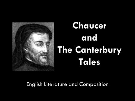 Chaucer and The Canterbury Tales English Literature and Composition.