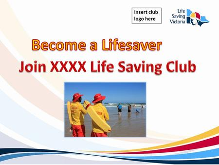 Insert club logo here.  Keep beaches safe  Education & Development  Sport  Grow leaders What we do.