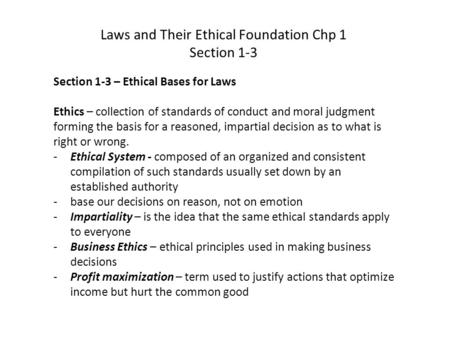 Section 1-3 – Ethical Bases for Laws Ethics – collection of standards of conduct and moral judgment forming the basis for a reasoned, impartial decision.