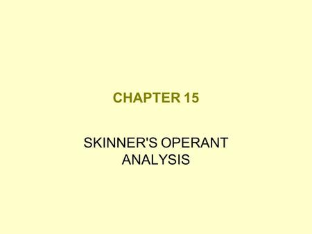 CHAPTER 15 SKINNER'S OPERANT ANALYSIS. Personality from an Operant Analysis Approach Personality - study of unique learning history and unique genetic.