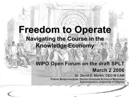 The Operating System for the Knowledge Economy © 2006 M·CAM Confidential Freedom to Operate Navigating the Course in the Knowledge Economy WIPO Open Forum.