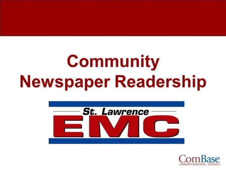 Community Newspaper Readership. The St. Lawrence EMC Newspaper Readership What is ComBase? Study Overview Readership Overview Demographics How Much of.
